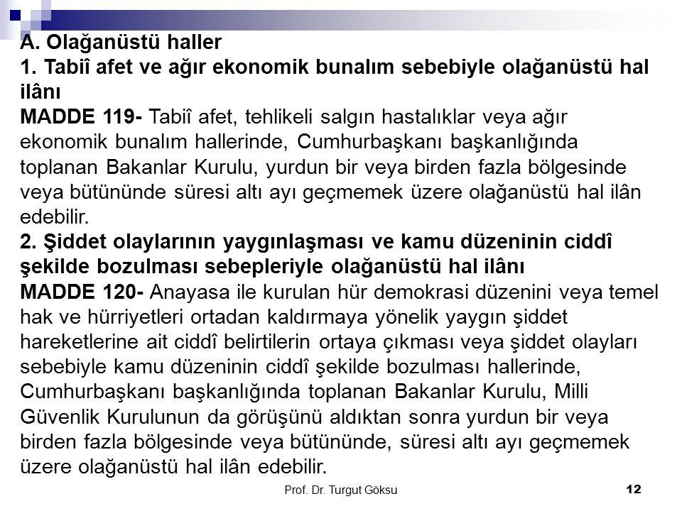 Prof. Dr. Turgut Göksu 12 A. Olağanüstü haller 1. Tabiî afet ve ağır ekonomik bunalım sebebiyle olağanüstü hal ilânı MADDE 119- Tabiî afet, tehlikeli