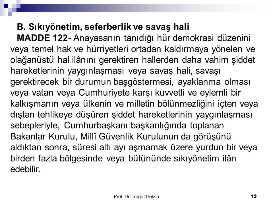 Prof. Dr. Turgut Göksu 13 B. Sıkıyönetim, seferberlik ve savaş hali MADDE 122- Anayasanın tanıdığı hür demokrasi düzenini veya temel hak ve hürriyetle