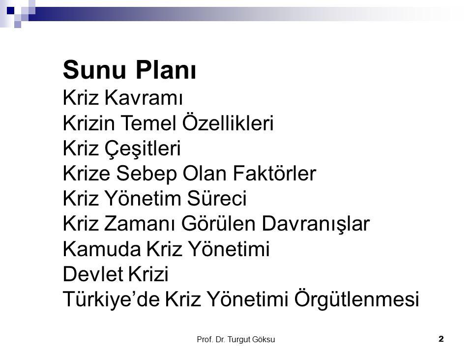 Prof. Dr. Turgut Göksu 2 Sunu Planı Kriz Kavramı Krizin Temel Özellikleri Kriz Çeşitleri Krize Sebep Olan Faktörler Kriz Yönetim Süreci Kriz Zamanı Gö