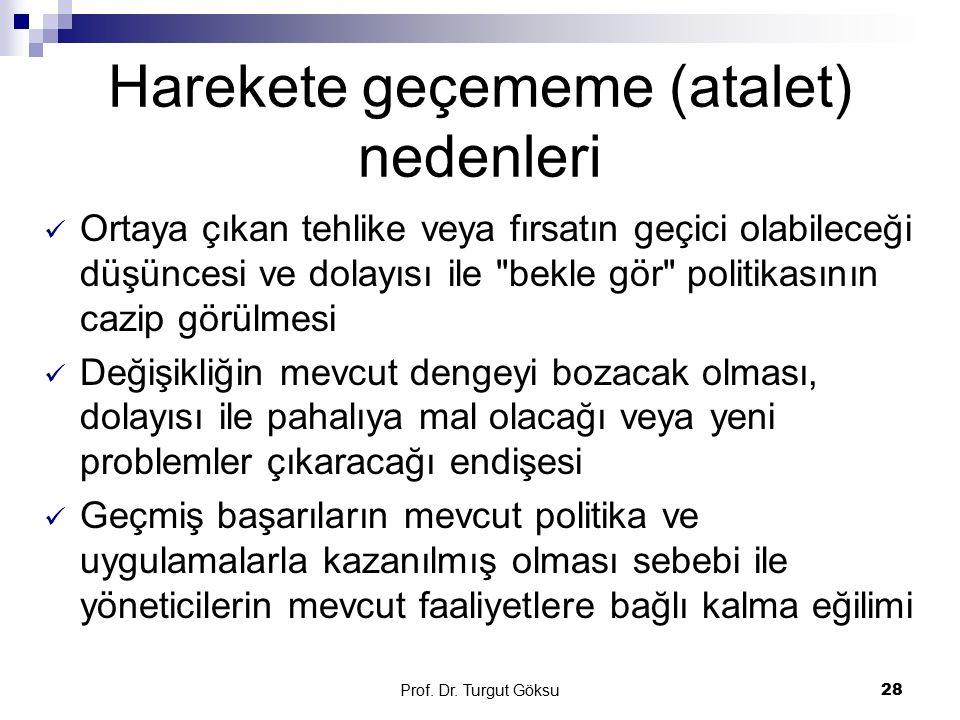 Prof. Dr. Turgut Göksu 28 Harekete geçememe (atalet) nedenleri Ortaya çıkan tehlike veya fırsatın geçici olabileceği düşüncesi ve dolayısı ile
