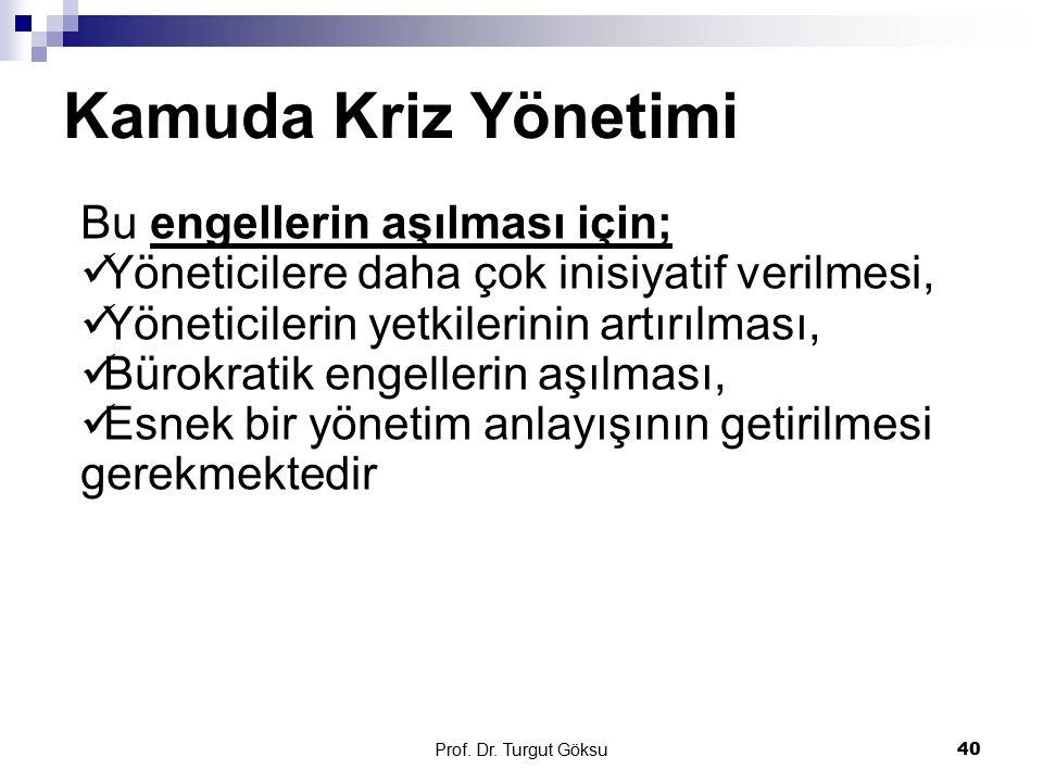 Prof. Dr. Turgut Göksu 40 Bu engellerin aşılması için; Yöneticilere daha çok inisiyatif verilmesi, Yöneticilerin yetkilerinin artırılması, Bürokratik