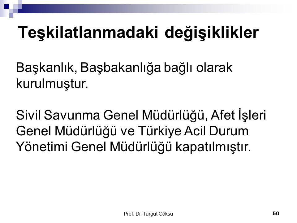 Teşkilatlanmadaki değişiklikler Prof. Dr. Turgut Göksu 50 Başkanlık, Başbakanlığa bağlı olarak kurulmuştur. Sivil Savunma Genel Müdürlüğü, Afet İşleri