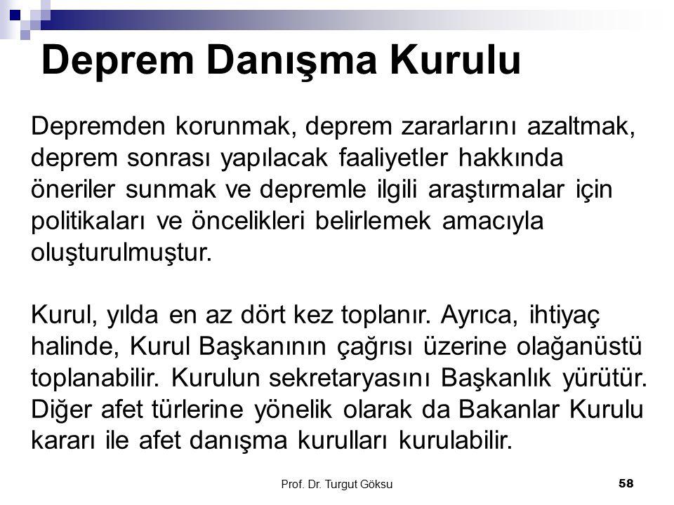 Deprem Danışma Kurulu Prof. Dr. Turgut Göksu 58 Depremden korunmak, deprem zararlarını azaltmak, deprem sonrası yapılacak faaliyetler hakkında önerile