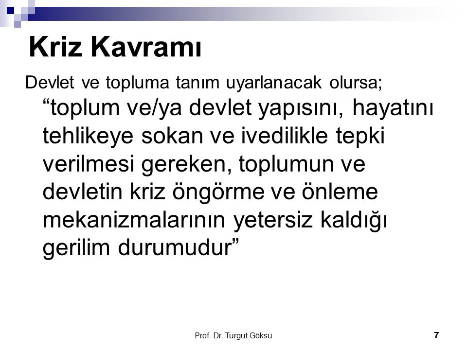 """Prof. Dr. Turgut Göksu 7 Kriz Kavramı Devlet ve topluma tanım uyarlanacak olursa; """"toplum ve/ya devlet yapısını, hayatını tehlikeye sokan ve ivedilikl"""