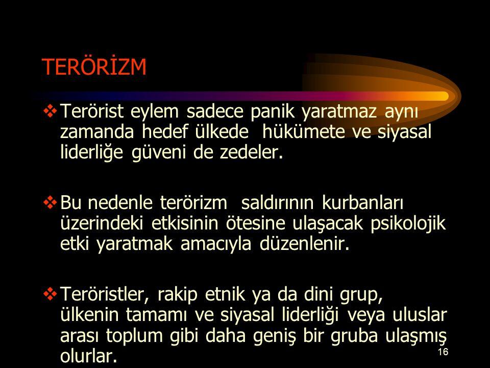 TERÖRİZM  Terörist eylem sadece panik yaratmaz aynı zamanda hedef ülkede hükümete ve siyasal liderliğe güveni de zedeler.