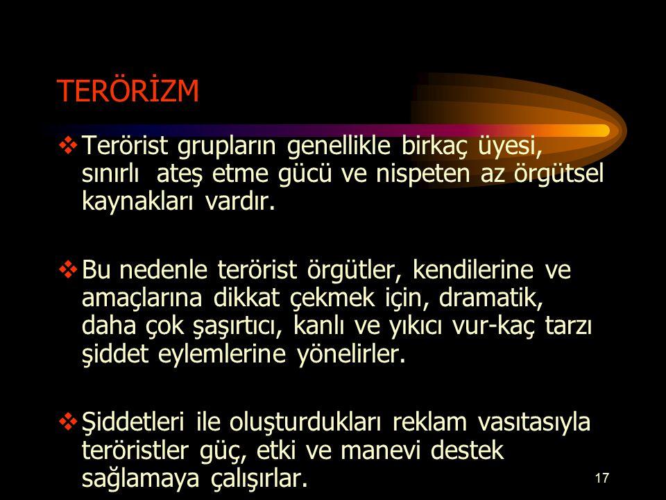 TERÖRİZM  Terörist grupların genellikle birkaç üyesi, sınırlı ateş etme gücü ve nispeten az örgütsel kaynakları vardır.