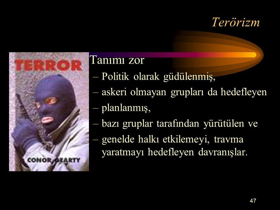 47 Terörizm Tanımı zor –Politik olarak güdülenmiş, –askeri olmayan grupları da hedefleyen –planlanmış, –bazı gruplar tarafından yürütülen ve –genelde halkı etkilemeyi, travma yaratmayı hedefleyen davranışlar.