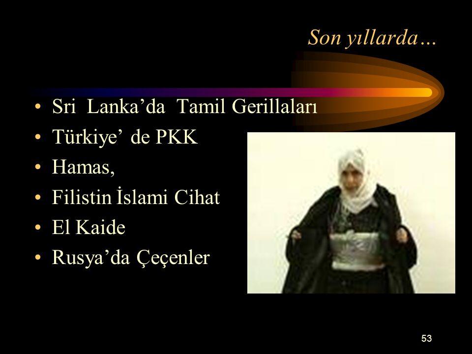 53 Son yıllarda… Sri Lanka'da Tamil Gerillaları Türkiye' de PKK Hamas, Filistin İslami Cihat El Kaide Rusya'da Çeçenler
