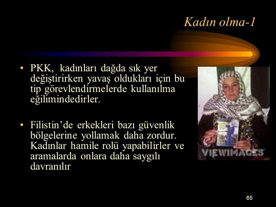65 Kadın olma-1 PKK, kadınları dağda sık yer değiştirirken yavaş oldukları için bu tip görevlendirmelerde kullanılma eğilimindedirler.