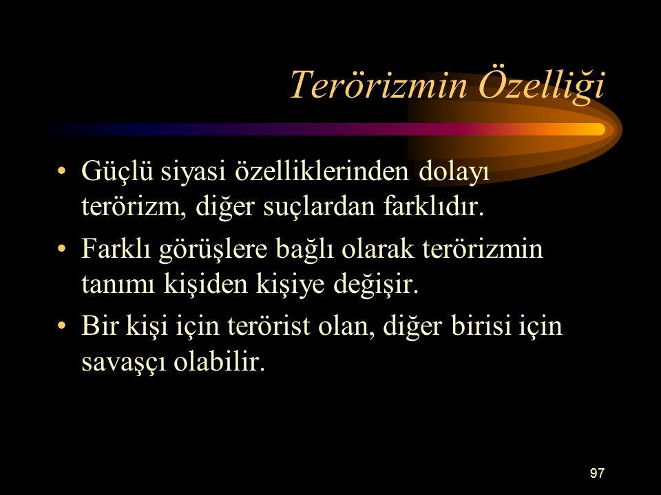 Terörizmin Özelliği Güçlü siyasi özelliklerinden dolayı terörizm, diğer suçlardan farklıdır.
