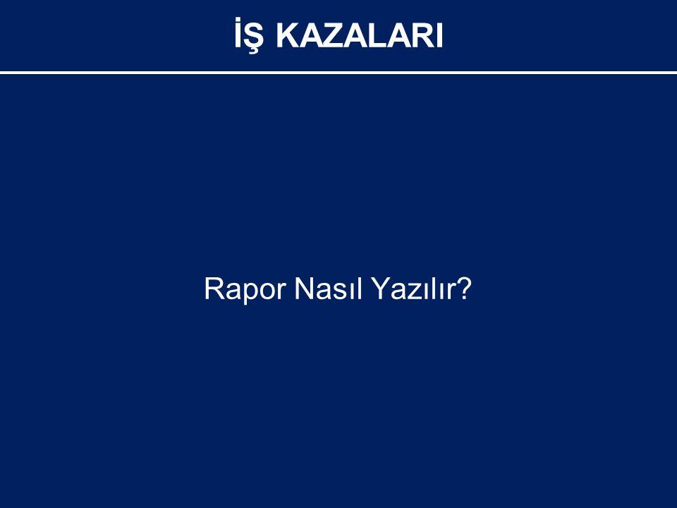 Rapor Nasıl Yazılır? İŞ KAZALARI