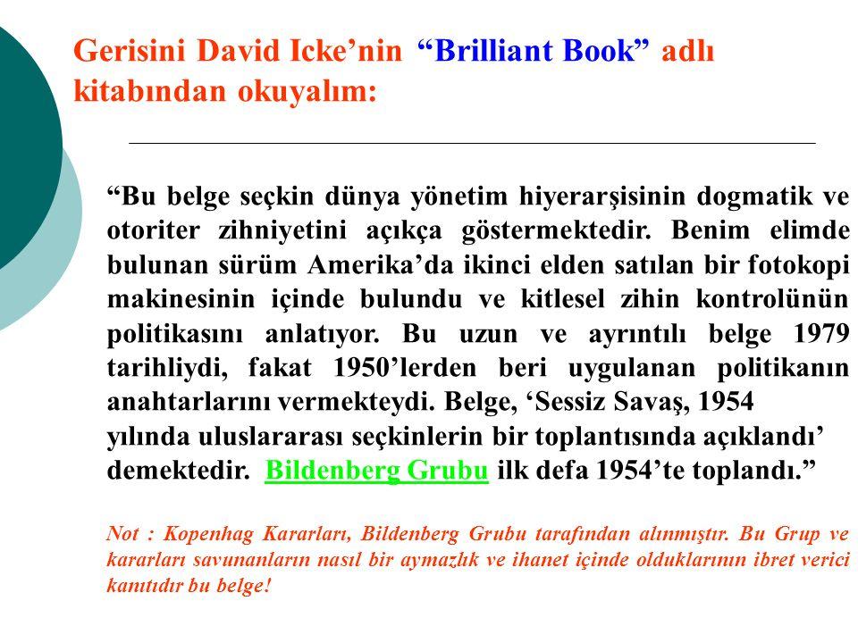 Gerisini David Icke'nin Brilliant Book adlı kitabından okuyalım: Bu belge seçkin dünya yönetim hiyerarşisinin dogmatik ve otoriter zihniyetini açıkça göstermektedir.