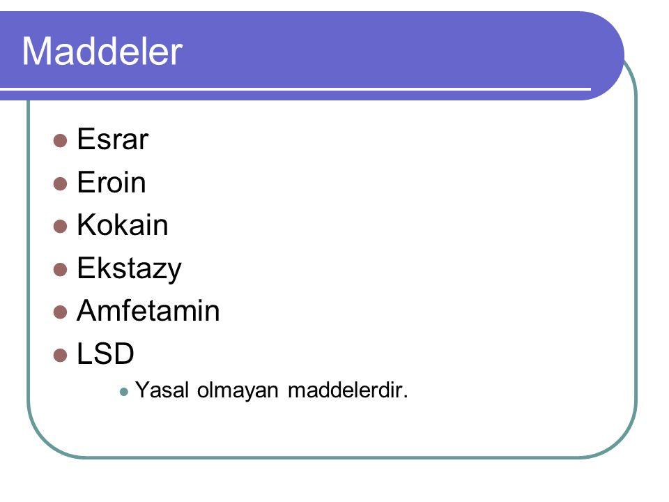 Maddeler Esrar Eroin Kokain Ekstazy Amfetamin LSD Yasal olmayan maddelerdir.