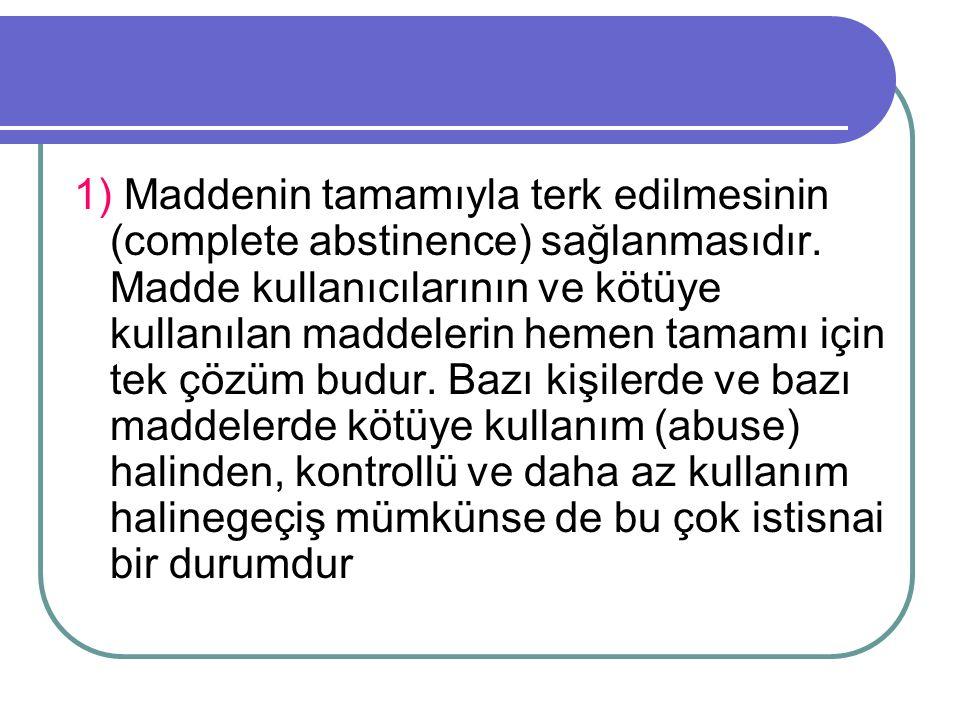 1) Maddenin tamamıyla terk edilmesinin (complete abstinence) sağlanmasıdır.