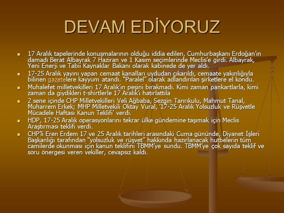 DEVAM EDİYORUZ 17 Aralık tapelerinde konuşmalarının olduğu iddia edilen, Cumhurbaşkanı Erdoğan'ın damadı Berat Albayrak 7 Haziran ve 1 Kasım seçimlerinde Meclis'e girdi.