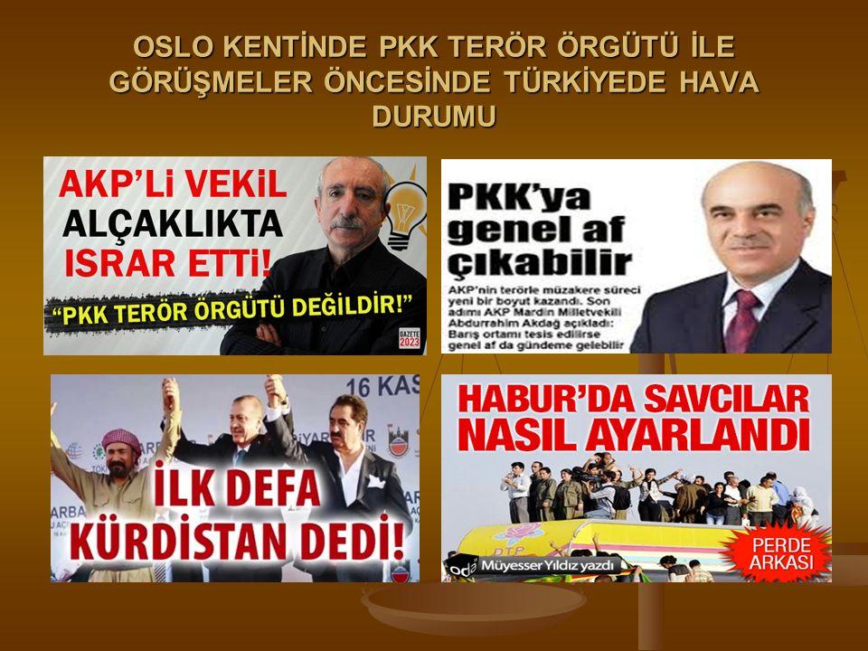 OSLO KENTİNDE PKK TERÖR ÖRGÜTÜ İLE GÖRÜŞMELER ÖNCESİNDE TÜRKİYEDE HAVA DURUMU