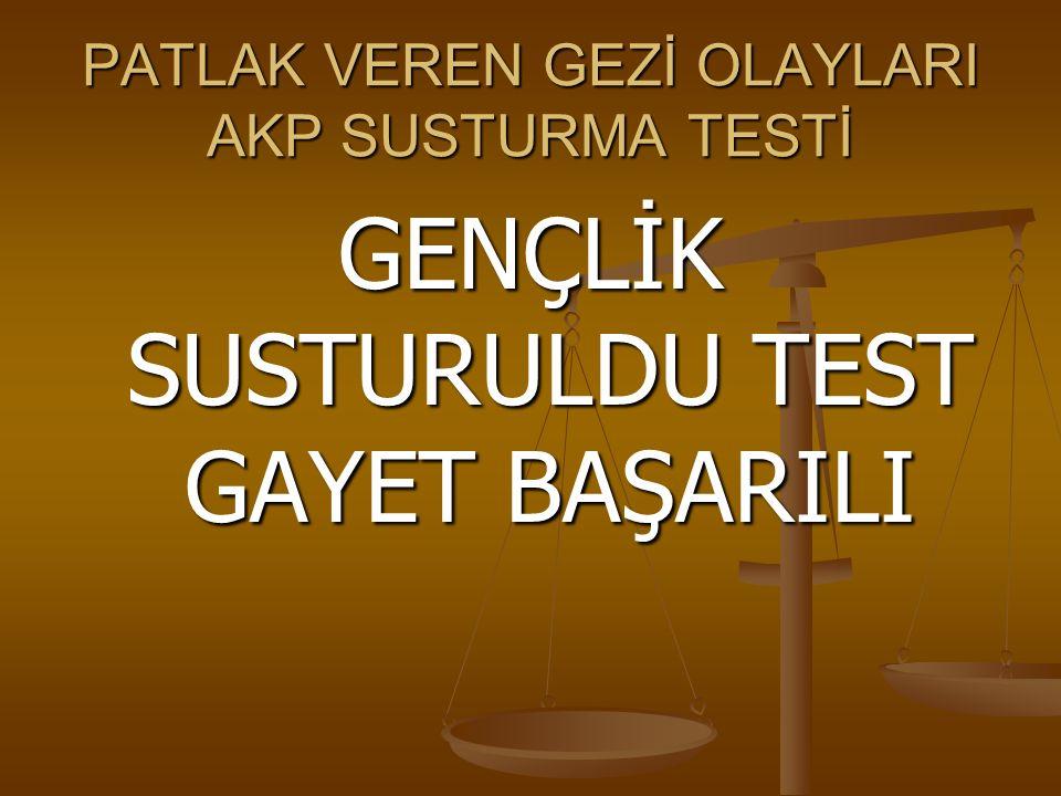 PATLAK VEREN GEZİ OLAYLARI AKP SUSTURMA TESTİ GENÇLİK SUSTURULDU TEST GAYET BAŞARILI