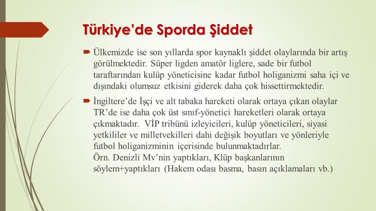 Türkiye'de Sporda Şiddet  Ülkemizde ise son yıllarda spor kaynaklı şiddet olaylarında bir artış görülmektedir. Süper ligden amatör liglere, sade bir