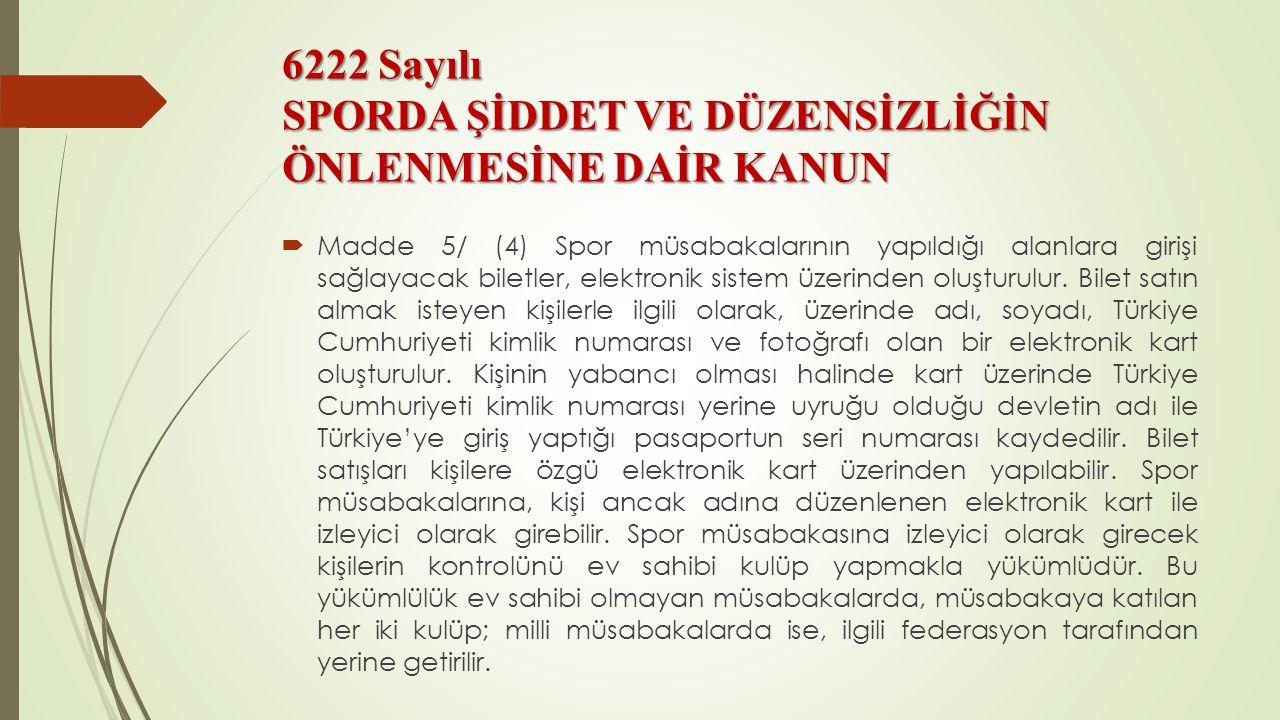 6222 Sayılı SPORDA ŞİDDET VE DÜZENSİZLİĞİN ÖNLENMESİNE DAİR KANUN  Madde 5/ (4) Spor müsabakalarının yapıldığı alanlara girişi sağlayacak biletler, e
