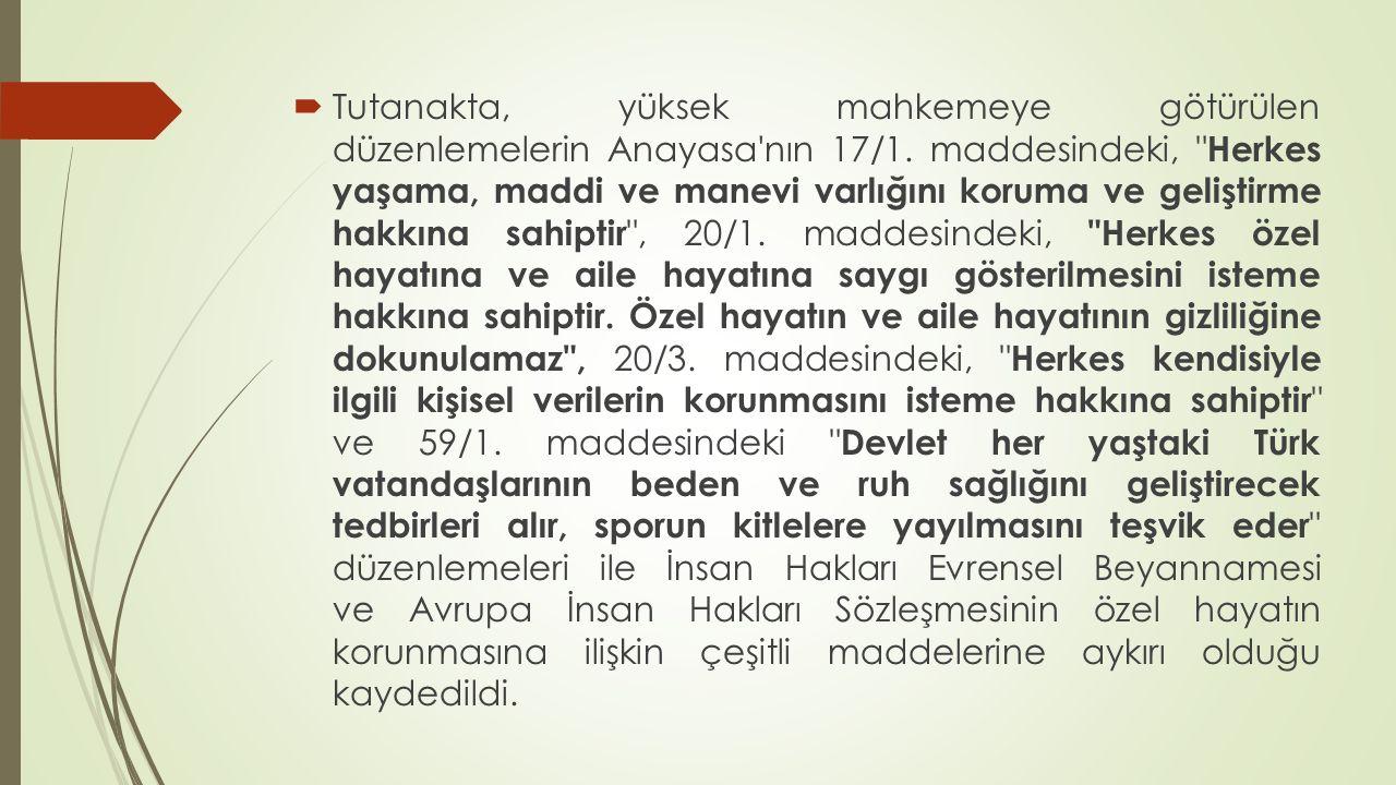  Tutanakta, yüksek mahkemeye götürülen düzenlemelerin Anayasa nın 17/1.