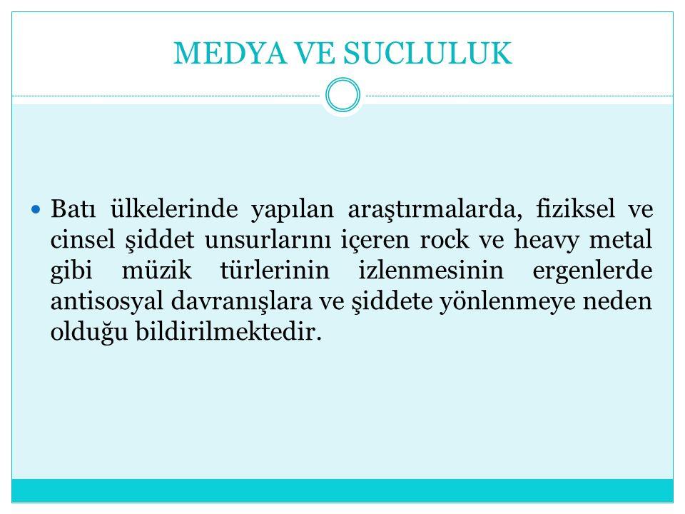 MEDYA VE SUCLULUK Batı ülkelerinde yapılan araştırmalarda, fiziksel ve cinsel şiddet unsurlarını içeren rock ve heavy metal gibi müzik türlerinin izlenmesinin ergenlerde antisosyal davranışlara ve şiddete yönlenmeye neden olduğu bildirilmektedir.
