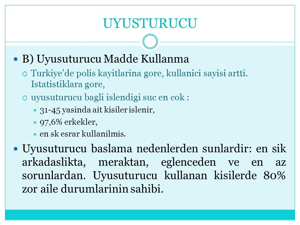 UYUSTURUCU B) Uyusuturucu Madde Kullanma  Turkiye'de polis kayitlarina gore, kullanici sayisi artti.