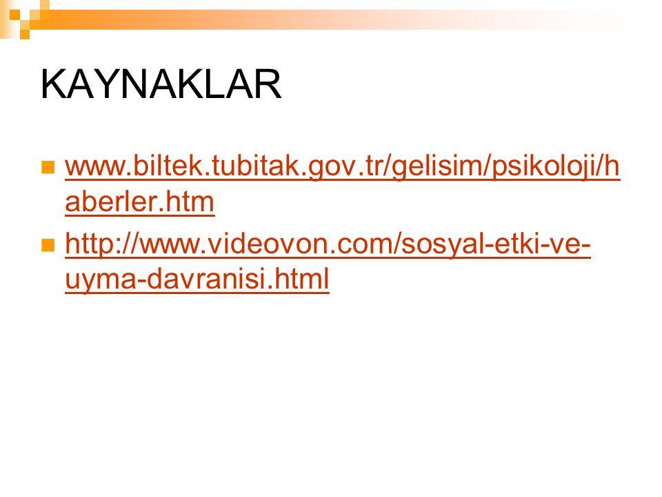 KAYNAKLAR www.biltek.tubitak.gov.tr/gelisim/psikoloji/h aberler.htm www.biltek.tubitak.gov.tr/gelisim/psikoloji/h aberler.htm http://www.videovon.com/sosyal-etki-ve- uyma-davranisi.html http://www.videovon.com/sosyal-etki-ve- uyma-davranisi.html