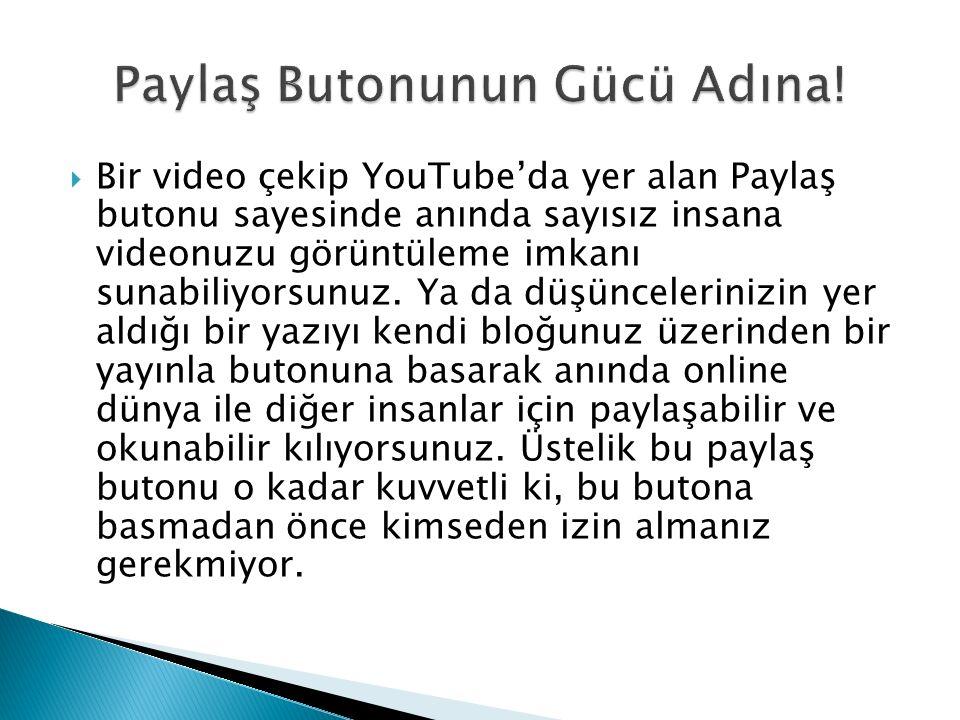  Bir video çekip YouTube'da yer alan Paylaş butonu sayesinde anında sayısız insana videonuzu görüntüleme imkanı sunabiliyorsunuz. Ya da düşüncelerini
