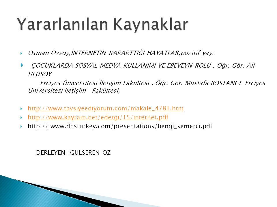  Osman Özsoy,İNTERNETİN KARARTTIĞI HAYATLAR,pozitif yay.  ÇOCUKLARDA SOSYAL MEDYA KULLANIMI VE EBEVEYN ROLÜ, Öğr. Gör. Ali ULUSOY Erciyes Üniversite