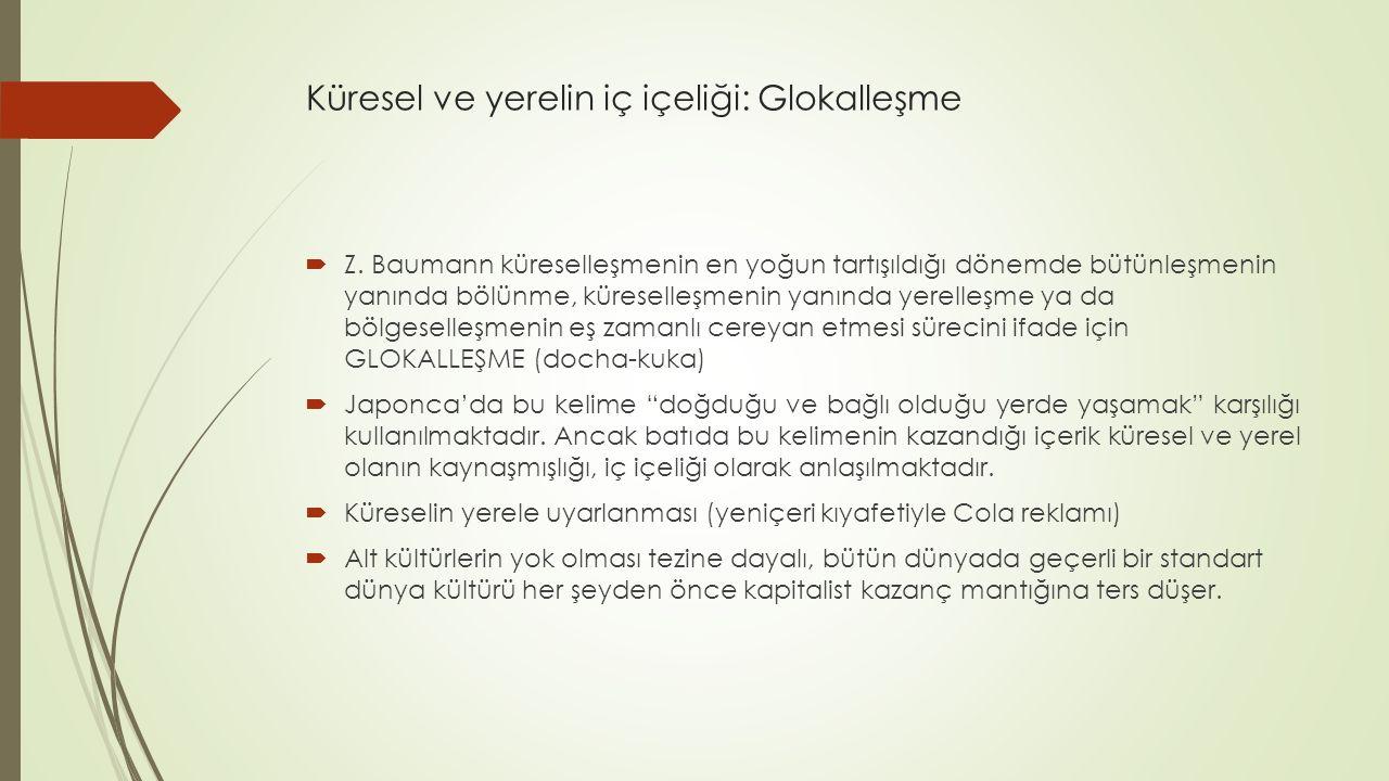 Küresel ve yerelin iç içeliği: Glokalleşme  Z. Baumann küreselleşmenin en yoğun tartışıldığı dönemde bütünleşmenin yanında bölünme, küreselleşmenin y