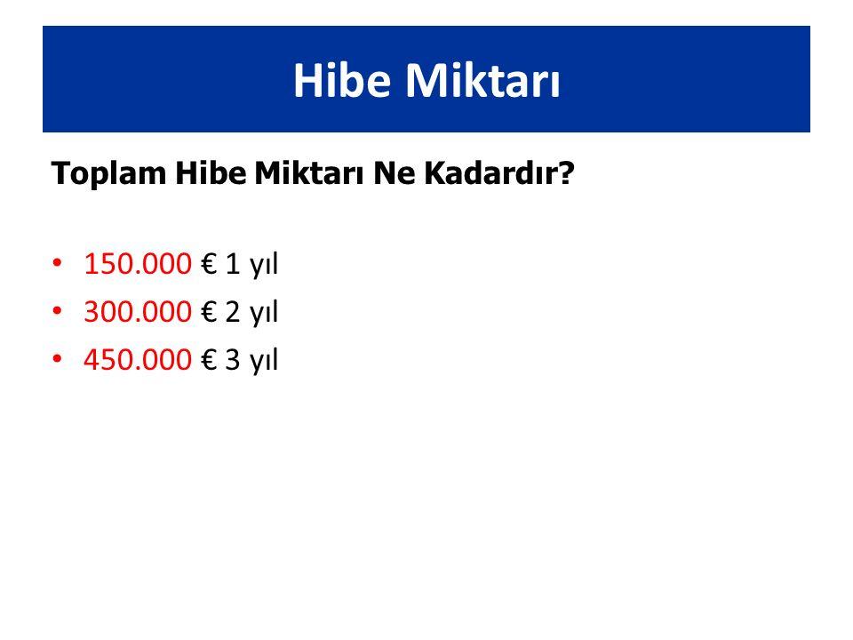 Toplam Hibe Miktarı Ne Kadardır 150.000 € 1 yıl 300.000 € 2 yıl 450.000 € 3 yıl Hibe Miktarı