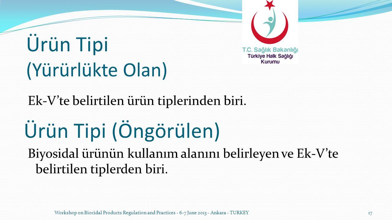 Ürün Tipi (Yürürlükte Olan) Ek-V'te belirtilen ürün tiplerinden biri. Workshop on Biocidal Products Regulation and Practices - 6-7 June 2013 - Ankara