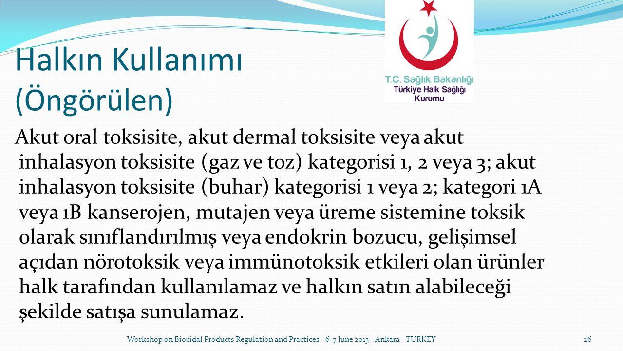 Halkın Kullanımı (Öngörülen) Akut oral toksisite, akut dermal toksisite veya akut inhalasyon toksisite (gaz ve toz) kategorisi 1, 2 veya 3; akut inhal