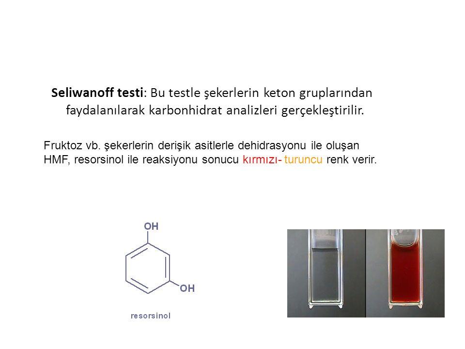 Seliwanoff testi: Bu testle şekerlerin keton gruplarından faydalanılarak karbonhidrat analizleri gerçekleştirilir. Fruktoz vb. şekerlerin derişik asit
