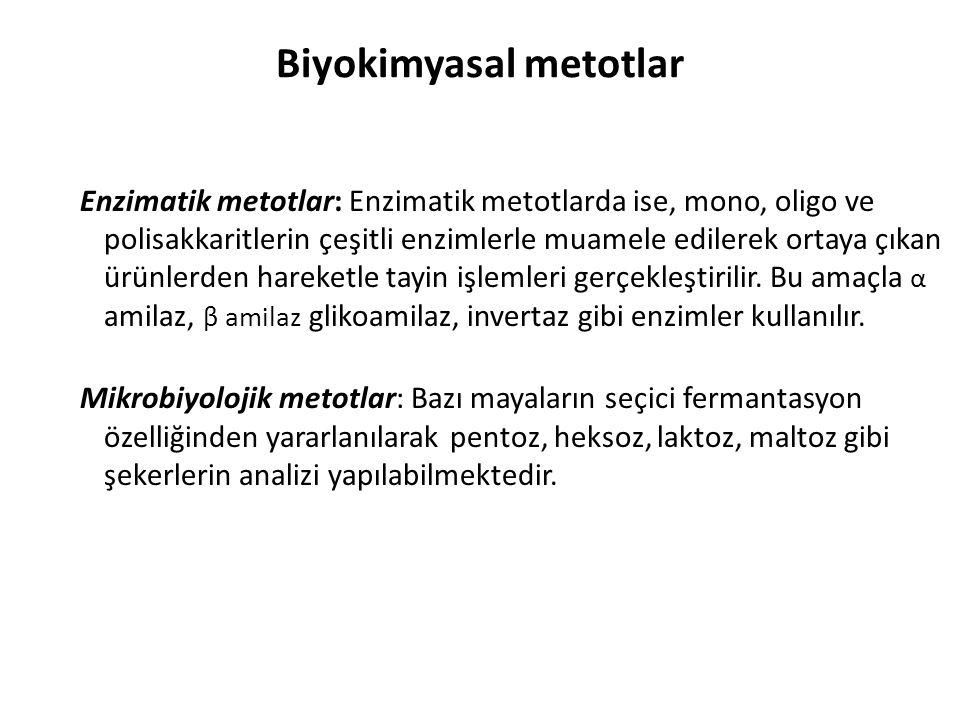 Biyokimyasal metotlar Enzimatik metotlar: Enzimatik metotlarda ise, mono, oligo ve polisakkaritlerin çeşitli enzimlerle muamele edilerek ortaya çıkan