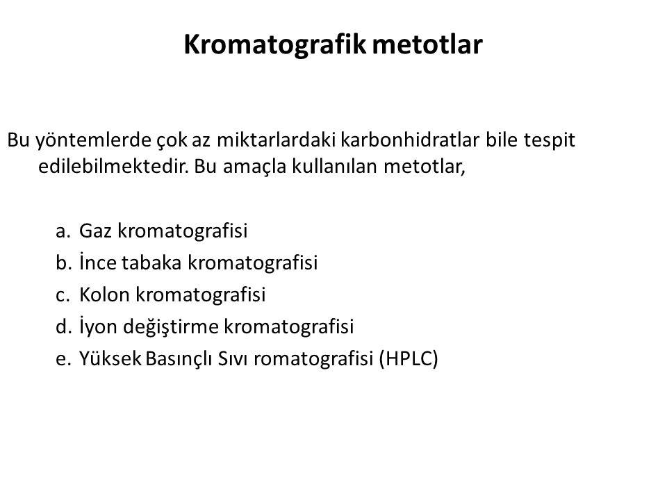 Kromatografik metotlar Bu yöntemlerde çok az miktarlardaki karbonhidratlar bile tespit edilebilmektedir. Bu amaçla kullanılan metotlar, a.Gaz kromatog