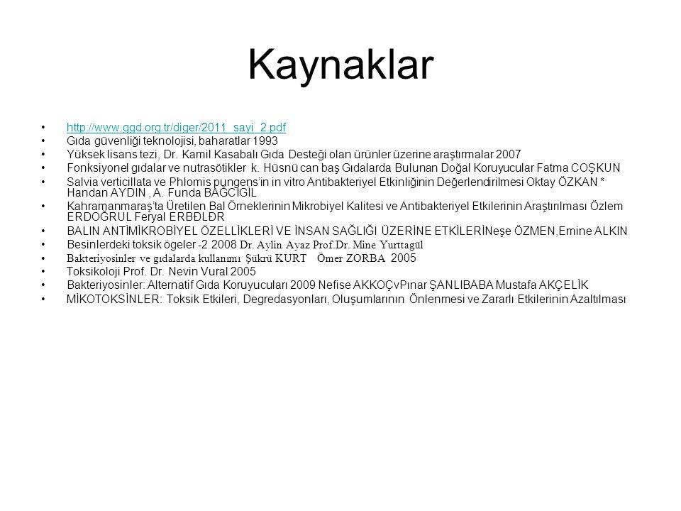 Kaynaklar http://www.ggd.org.tr/diger/2011_sayi_2.pdf Gıda güvenliği teknolojisi, baharatlar 1993 Yüksek lisans tezi, Dr. Kamil Kasabalı Gıda Desteği