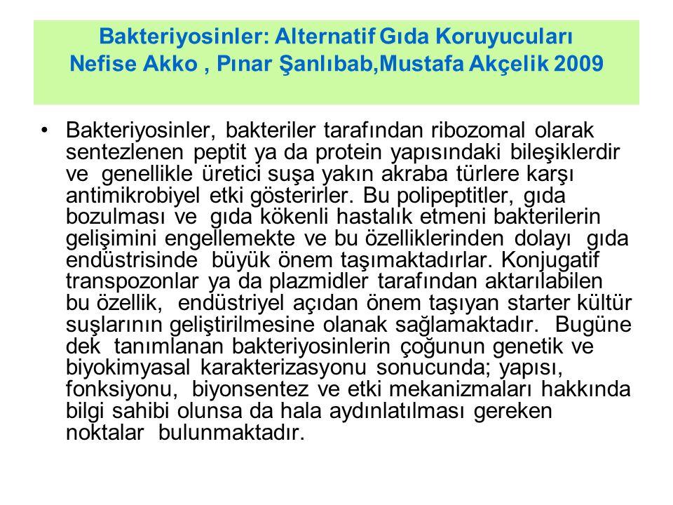 Bakteriyosinler: Alternatif Gıda Koruyucuları Nefise Akko, Pınar Şanlıbab,Mustafa Akçelik 2009 Bakteriyosinler, bakteriler tarafından ribozomal olarak