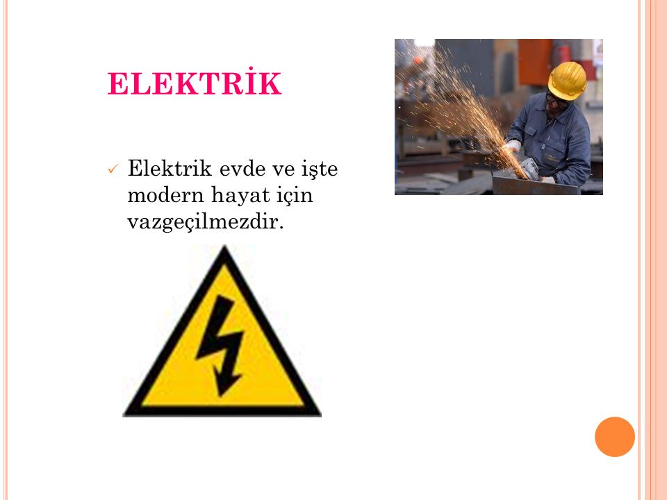 ELEKTRİK Elektrik evde ve işte modern hayat için vazgeçilmezdir.