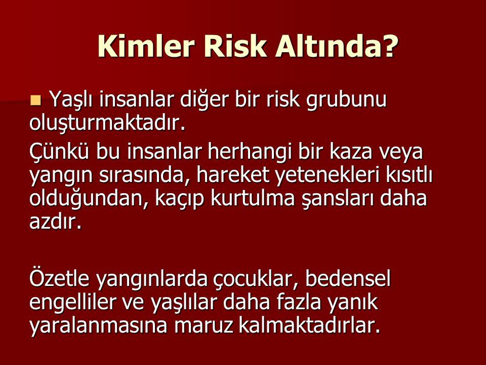 Yaşlı insanlar diğer bir risk grubunu oluşturmaktadır. Yaşlı insanlar diğer bir risk grubunu oluşturmaktadır. Çünkü bu insanlar herhangi bir kaza veya