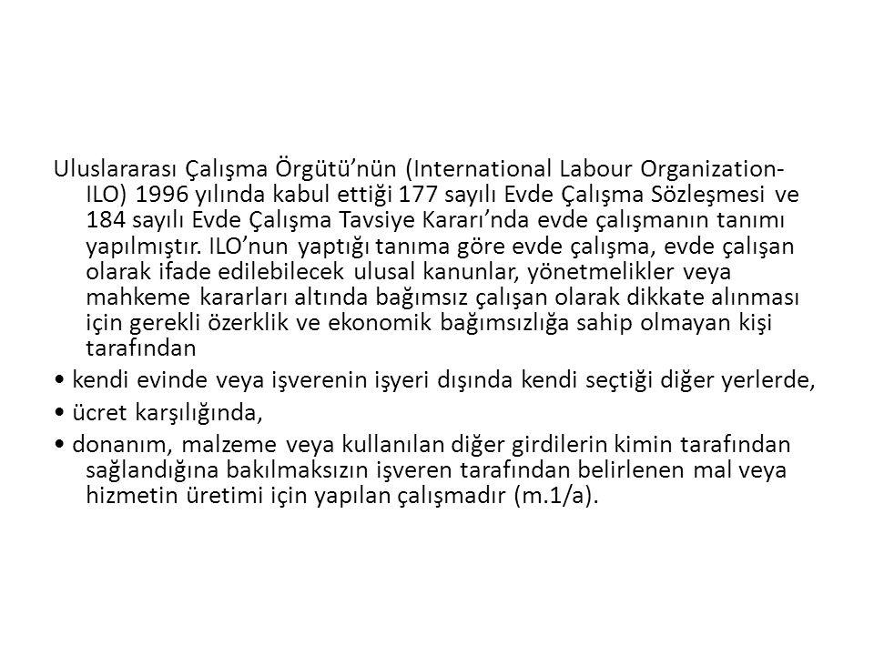 Uluslararası Çalışma Örgütü'nün (International Labour Organization- ILO) 1996 yılında kabul ettiği 177 sayılı Evde Çalışma Sözleşmesi ve 184 sayılı Evde Çalışma Tavsiye Kararı'nda evde çalışmanın tanımı yapılmıştır.