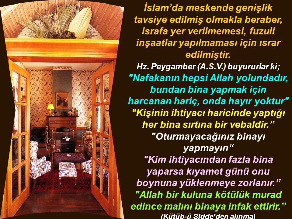 İslam'da meskende genişlik tavsiye edilmiş olmakla beraber, israfa yer verilmemesi, fuzuli inşaatlar yapılmaması için ısrar edilmiştir.