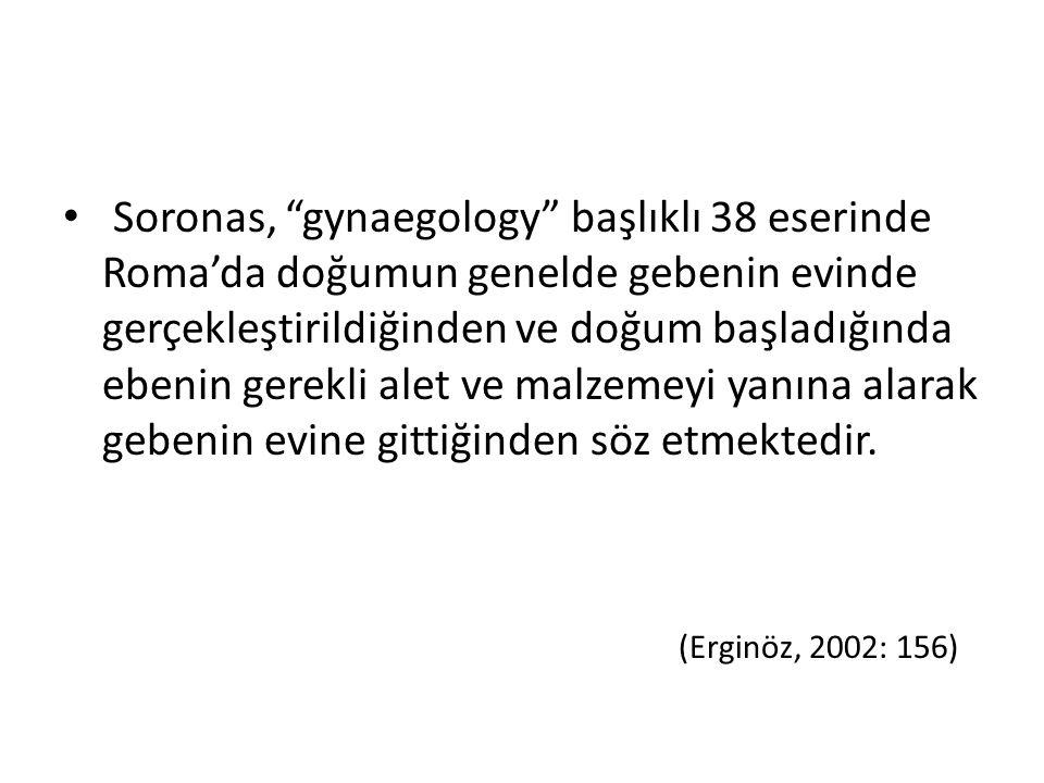 """Soronas, """"gynaegology"""" başlıklı 38 eserinde Roma'da doğumun genelde gebenin evinde gerçekleştirildiğinden ve doğum başladığında ebenin gerekli alet ve"""
