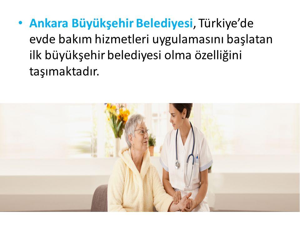 Ankara Büyükşehir Belediyesi, Türkiye'de evde bakım hizmetleri uygulamasını başlatan ilk büyükşehir belediyesi olma özelliğini taşımaktadır.