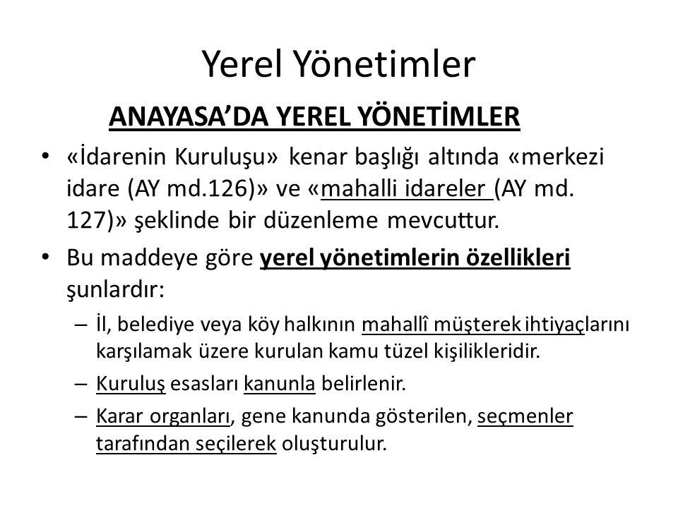 Yerel Yönetimler ANAYASA'DA YEREL YÖNETİMLER «İdarenin Kuruluşu» kenar başlığı altında «merkezi idare (AY md.126)» ve «mahalli idareler (AY md. 127)»