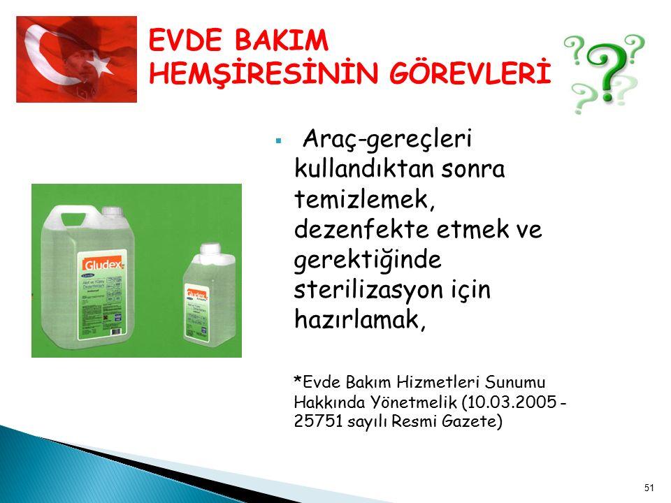  Araç-gereçleri kullandıktan sonra temizlemek, dezenfekte etmek ve gerektiğinde sterilizasyon için hazırlamak, *Evde Bakım Hizmetleri Sunumu Hakkında