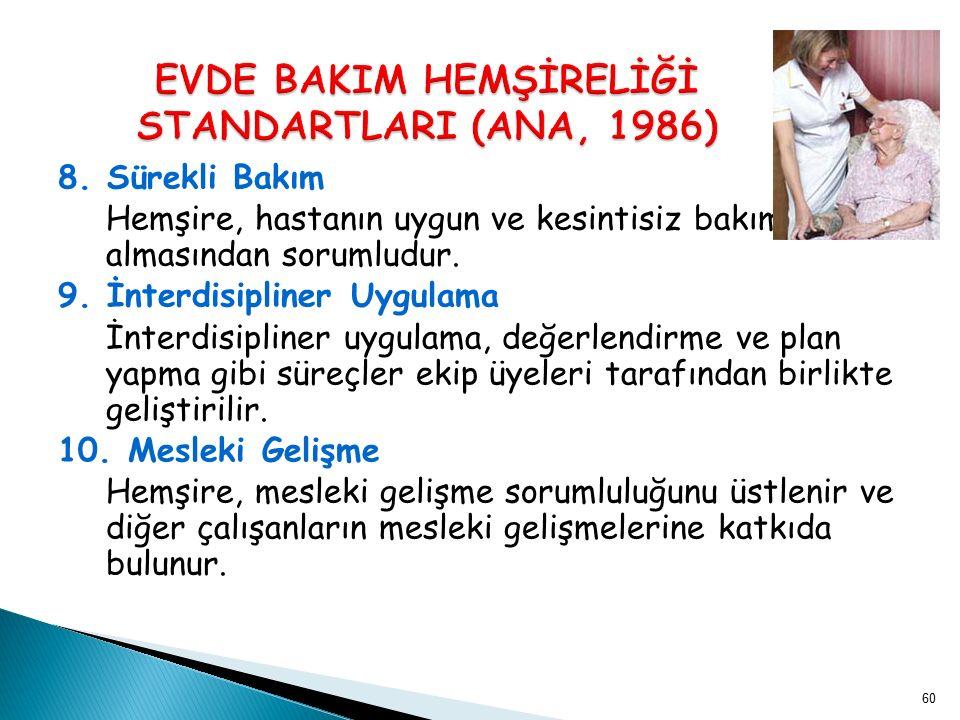 8. Sürekli Bakım Hemşire, hastanın uygun ve kesintisiz bakım almasından sorumludur. 9. İnterdisipliner Uygulama İnterdisipliner uygulama, değerlendirm