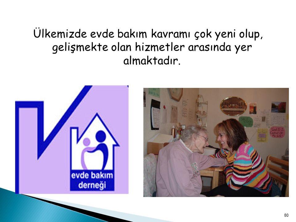 Ülkemizde evde bakım kavramı çok yeni olup, gelişmekte olan hizmetler arasında yer almaktadır. 80