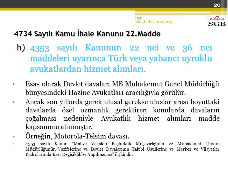 20 4734 Sayılı Kamu İhale Kanunu 22.Madde h)4353 sayılı Kanunun 22 nci ve 36 ncı maddeleri uyarınca Türk veya yabancı uyruklu avukatlardan hizmet alımları.