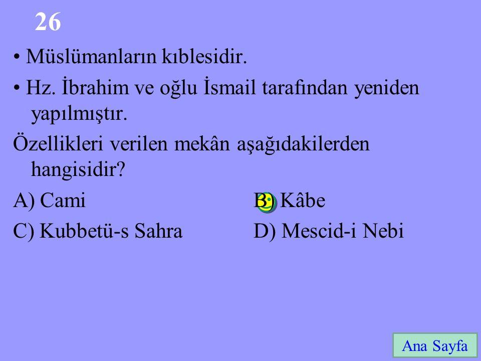 26 Ana Sayfa Müslümanların kıblesidir. Hz. İbrahim ve oğlu İsmail tarafından yeniden yapılmıştır. Özellikleri verilen mekân aşağıdakilerden hangisidir